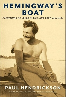 Hemingway's Boat- Everything He Loved in Life, and Lost, 1934-1961 By  Paul Hendrickson. Good Reads.