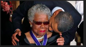 Maya Angelou  was awarded The Medal of Freedom by President Obama.