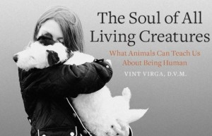 Dr. Vint Virga's book- The Soul of All Living Creatures.