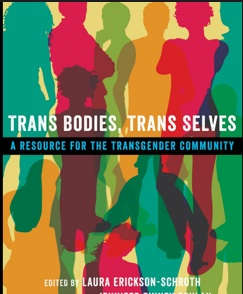 Trans Bodies, Trans Selves- A Modern Manual By And For Trans People.