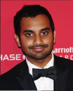 Aziz Ansari is an American actor and comedian. He is known for his roles as Tom Haverford on the NBC series Parks and Recreation and as Dev Shah on the Netflix series Master of None.